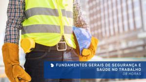 Fundamentos Gerais de Segurança e Saúde no Trabalho